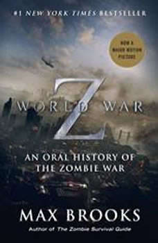 World War Z: The Complete Edition (Movie Tie-In Edition): An Oral History of the Zombie War, Max Brooks