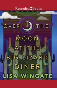 Over the Moon at the Big Lizard Diner, Lisa Wingate