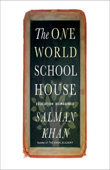 The One World Schoolhouse: Education Reimagined Education Reimagined, Salman Khan