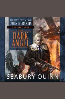 The Dark Angel: The Complete Tales of Jules de Grandin, Volume Three, Seabury Quinn