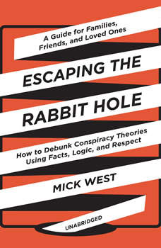 Escaping the Rabbit Hole: How to Debunk Conspiracy Theories Using Facts, Logic, and Respect, Mick West