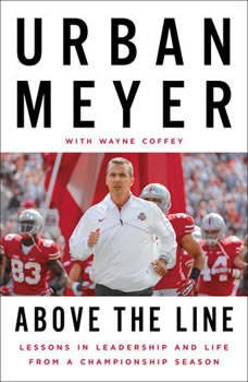 Above the Line: Lessons in Leadership and Life from a Championship Season, Urban Meyer