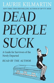Dead People Suck: A Guide for Survivors of the Newly Departed, Laurie Kilmartin