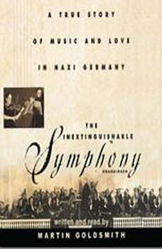 The Inextinguishable Symphony: A True Story of Music and Love in Nazi Grmany, Martin Goldsmith