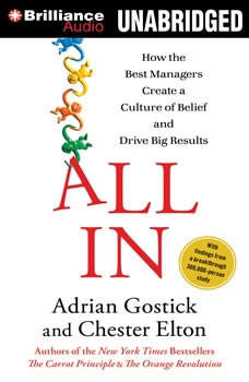 All In: How the Best Managers Create a Culture of Belief and Drive Big Results, Adrian Gostick