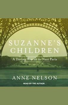 Suzanne's Children: A Daring Rescue in Nazi Paris, Anne Nelson