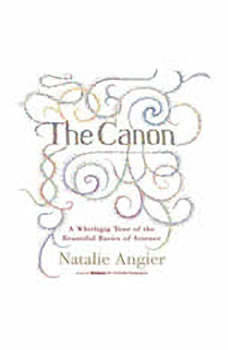 The Canon: A Whirligig Tour of the Beautiful Basics of Science A Whirligig Tour of the Beautiful Basics of Science, Natalie Angier