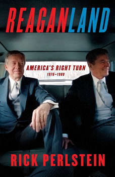Reaganland: America's Right Turn 1976-1980, Rick Perlstein