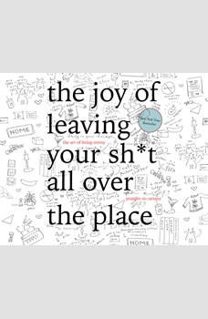 Joy of Leaving Your Sh*t All Over the Place, The: The Art of Being Messy, Jennifer McCartney