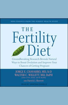 The Fertility Diet: Groundbreaking Research Reveals Natural Ways to Boost Ovulation and Improve Your Chances of Getting Pregnant, MD Chavarro