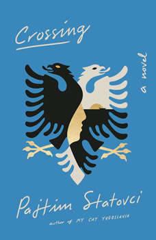 Crossing: A Novel A Novel, Pajtim Statovci