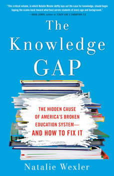 The Knowledge Gap: The hidden cause of America's broken education system--and how to fix it, Natalie Wexler