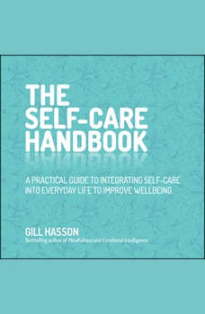 The Self-Care Handbook: A Practical Guide to Integrating Self-Care into Everyday Life to Improve Wellbeing, Gil Hasson