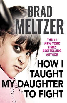 How I Taught My Daughter to Fight, Brad Meltzer