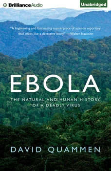 Ebola: The Natural and Human History of a Deadly Virus, David Quammen