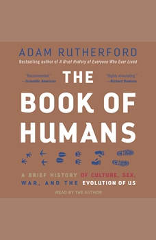 Humanimal: How Homo sapiens Became Nature's Most Paradoxical Creature: A New Evolutionary History, Adam Rutherford