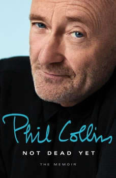 Not Dead Yet: The Memoir, Phil Collins