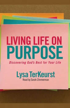 Living Life on Purpose: Discovering God's Best for Your Life, Lysa M. TerKeurst