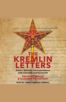 The Kremlin Letters: Stalin's Wartime Correspondence with Churchill and Roosevelt, David Reynolds