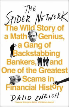 The Spider Network: The Wild Story of a Math Genius, a Gang of Backstabbing Bankers, and One of the Greatest Scams in Financial History, David Enrich
