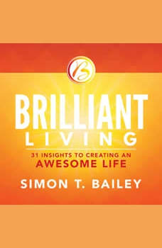 Brilliant Living: 21 Insights to Creating an Awesome Life, Simon T Bailey