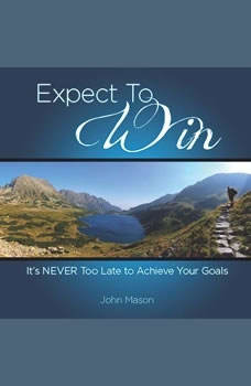 Expect to Win: It's Never Too Late to Achieve Your Goals, John Mason