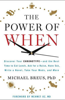 The Power of When: Discover Your Chronotype--and the Best Time to Eat Lunch, Ask for a Raise, Have Sex, Write a Novel, Take Your Meds, and More Discover Your Chronotype--and the Best Time to Eat Lunch, Ask for a Raise, Have Sex, Write a Novel, Take Your Meds, and More, Michael Breus,