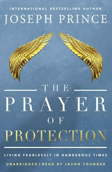The Prayer of Protection: Living Fearlessly in Dangerous Times Living Fearlessly in Dangerous Times, Joseph Prince