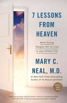 7 Lessons from Heaven: How Dying Taught Me to Live a Joy-Filled Life, Mary C. Neal, M.D.