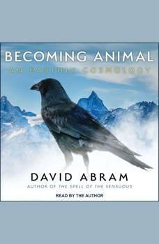 Becoming Animal: An Earthly Cosmology, David Abram