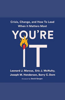 You're It: Crisis, Change, and How to Lead When It Matters Most, Leonard J. Marcus