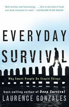 Everyday Survival: Why Smart People Do Stupid Things Why Smart People Do Stupid Things, Laurence Gonzales