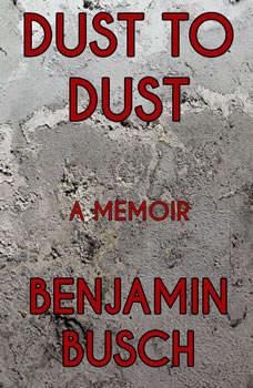 Dust to Dust: A Memoir, Benjamin Busch