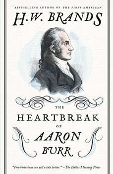 The Heartbreak of Aaron Burr, H. W. Brands
