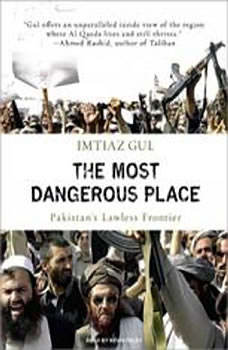 The Most Dangerous Place: Pakistan's Lawless Frontier, Imtiaz Gul