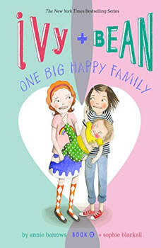Ivy and Bean: One Big Happy Family, Annie Barrows
