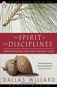 The Spirit of the Disciplines: Understanding How God Changes Lives, Dallas Willard