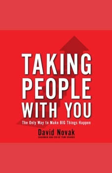 Taking People With You: The Only Way to Make Big Things Happen, David Novak