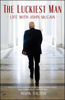 The Luckiest Man: Life with John McCain, Mark Salter