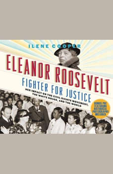 Eleanor Roosevelt, Fighter for Justice: Her Impact on the Civil Rights Movement, the White House, and the World, Ilene Cooper