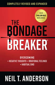 The Bondage Breaker: Overcoming Negative Thoughts, Irrational Feelings, Habitual Sins, Neil T. Anderson