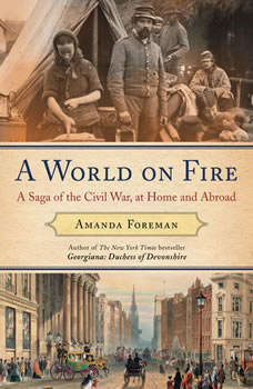 A World on Fire: Britain's Crucial Role in the American Civil War Britain's Crucial Role in the American Civil War, Amanda Foreman