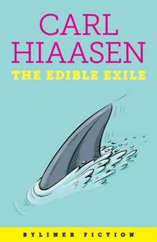 The Edible Exile: A Byliner Original, Carl Hiaasen