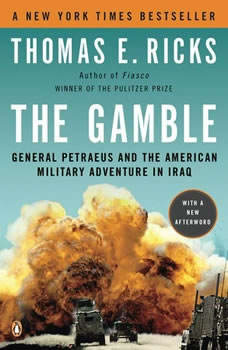 The Gamble: General David Petraeus and the American Military Adventure in Iraq, 2006-2008, Thomas E. Ricks
