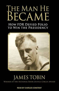 The Man He Became: How FDR Defied Polio to Win the Presidency, James Tobin