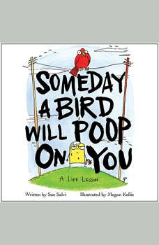 Someday a Bird Will Poop on You: A Life Lesson, Sue Salvi