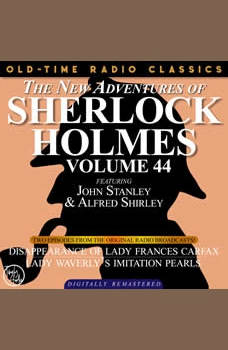 THE NEW ADVENTURES OF SHERLOCK HOLMES, VOLUME 44; EPISODE 1: THE DISAPPEARANCE OF LADY FRANCES CARFAX??EPISODE 2: LADY WEATHERLY�S IMITATION PEARLS, Dennis Green