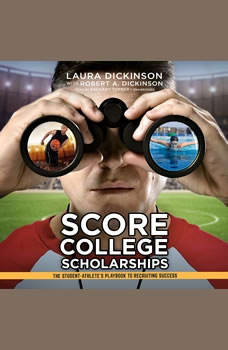 Score College Scholarships: The Student-Athletes Playbook to Recruiting Success, Laura Dickinson
