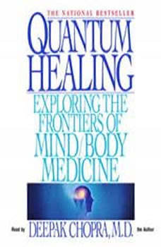 Quantum Healing: Exploring the Frontiers of Mind/Body Medicine, Deepak Chopra, M.D.