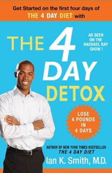 The 4 Day Detox, Ian K. Smith, M.D.
